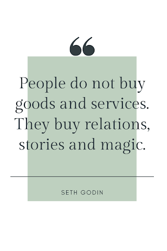People do not buy goods and services. They buy relations, stories and magic.